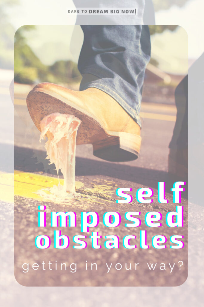 self imposed obstacles getting in your way?