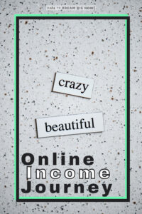 crazy beatiful online income journey 2021